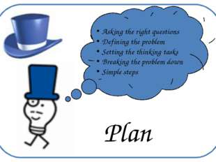 Plan Asking the right questions Defining the problem Setting the thinking ta