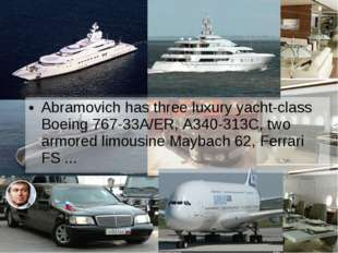 Abramovich has three luxury yacht-class Boeing 767-33A/ER, A340-313C, two arm