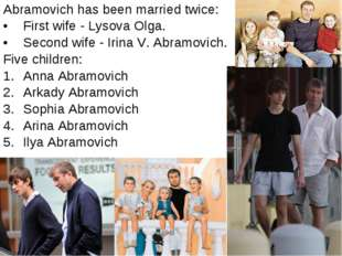 Abramovich has been married twice: First wife - Lysova Olga. Second wife - Ir