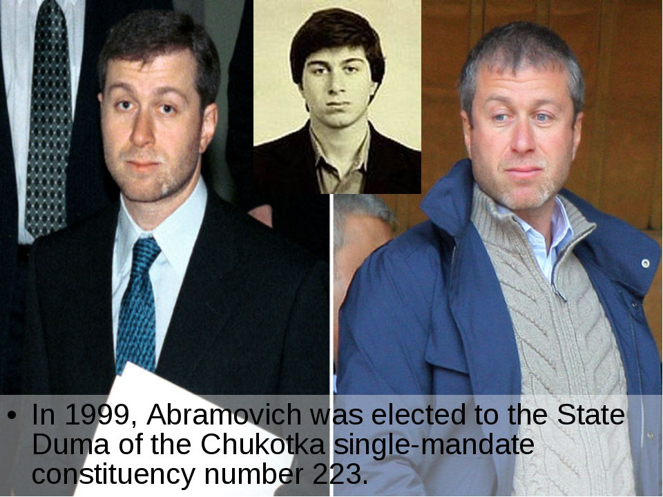 In 1999, Abramovich was elected to the State Duma of the Chukotka single-mand...