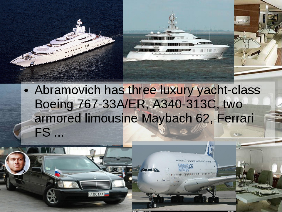 Abramovich has three luxury yacht-class Boeing 767-33A/ER, A340-313C, two arm...
