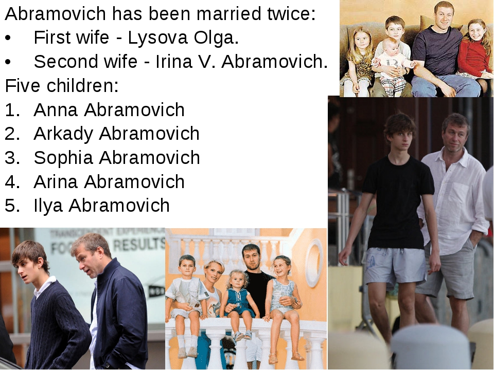 Abramovich has been married twice: First wife - Lysova Olga. Second wife - Ir...