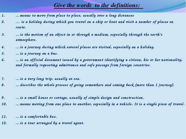 Give the words to the definitions: 1. …means to move from place to place, us...