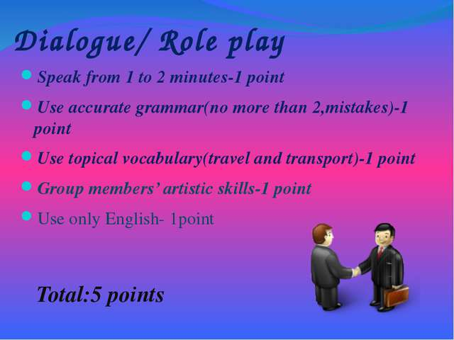 Dialogue/ Role play Speak from 1 to 2 minutes-1 point Use accurate grammar(no...