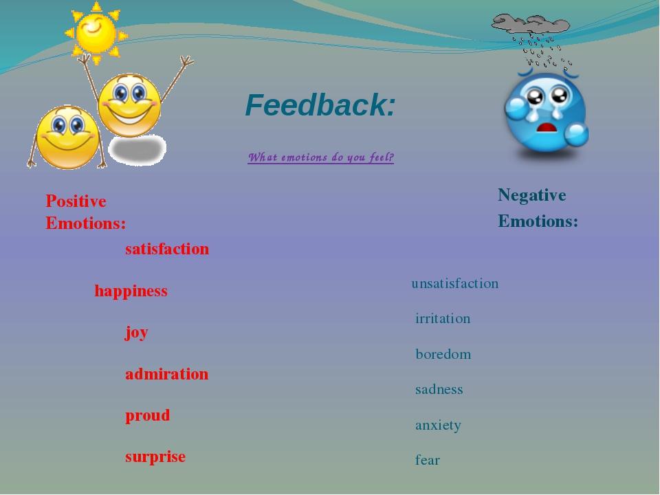 Feedback: What emotions do you feel? satisfaction  happiness joy admiration...