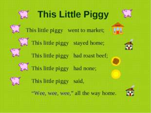 This Little Piggy        This little piggy   went to market;  This litt