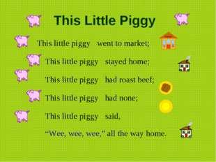 This Little Piggy  This little piggy went to market; This litt