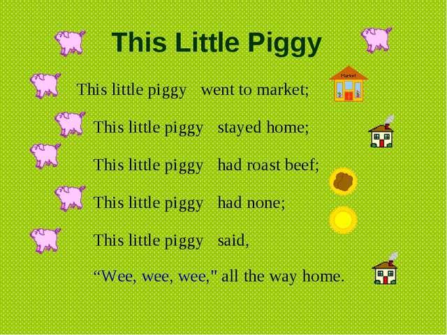 This Little Piggy  This little piggy went to market; This litt...