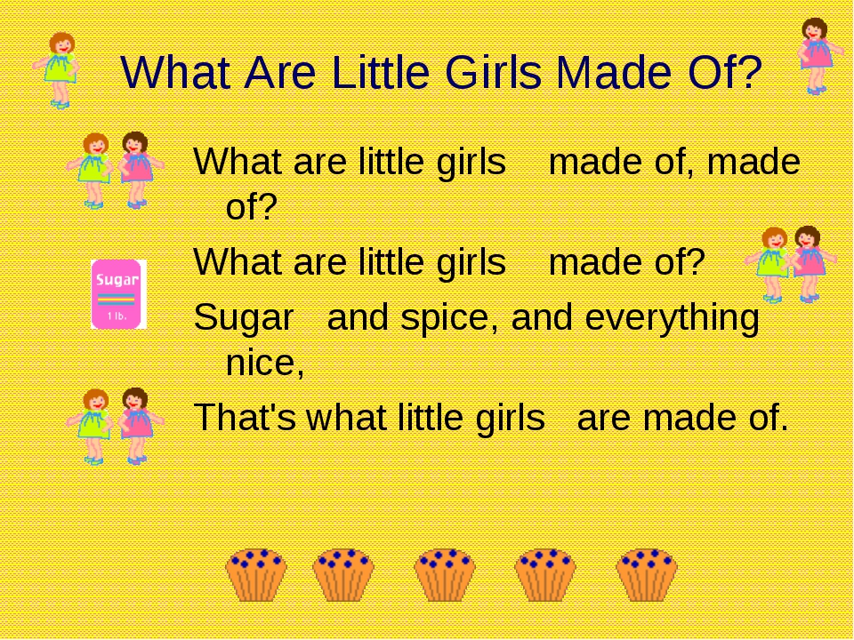 What Are Little Girls Made Of? What are little girls made of, made of? Wha...