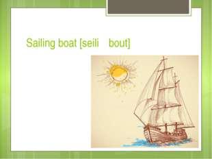 Sailing boat [seiliη bout]