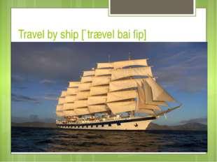 Travel by ship [`trævel bai ſip]