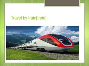 Travel by train[trein]