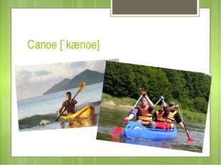 Canoe [`kænoe]
