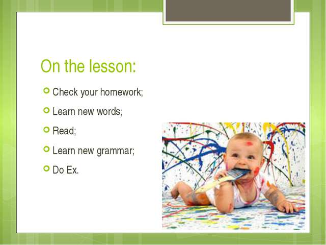 On the lesson: Check your homework; Learn new words; Read; Learn new grammar;...