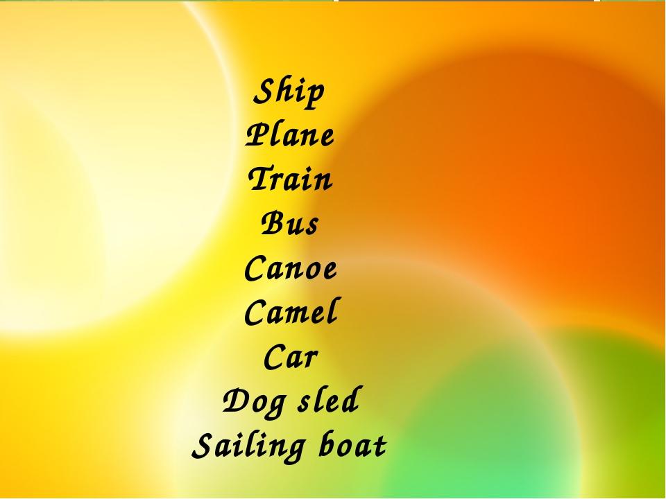 Ship Plane Train Bus Canoe Camel Car Dog sled Sailing boat