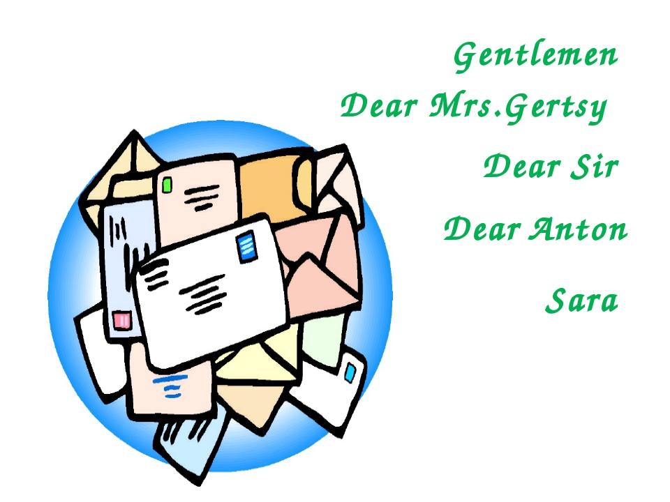 Gentlemen Dear Sir Dear Mrs.Gertsy Sara Dear Anton