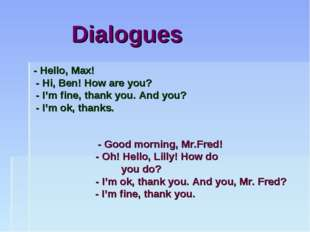 Dialogues - Hello, Max! - Hi, Ben! How are you? - I'm fine, thank you. And y