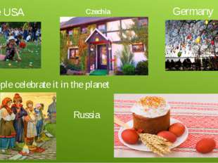 All people celebrate it in the planet The USA Germany Russia Czechia