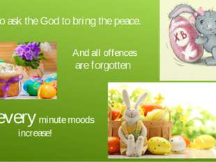 To ask the God to bring the peace. And all offences are forgotten And every m