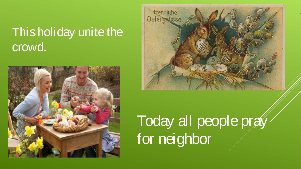 This holiday unite the crowd. Today all people pray for neighbor