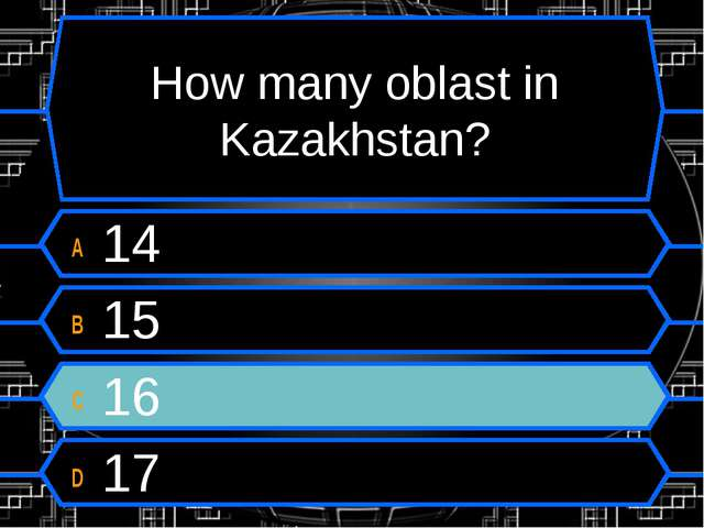 How many oblast in Kazakhstan? A 14 B 15 C 16 D 17