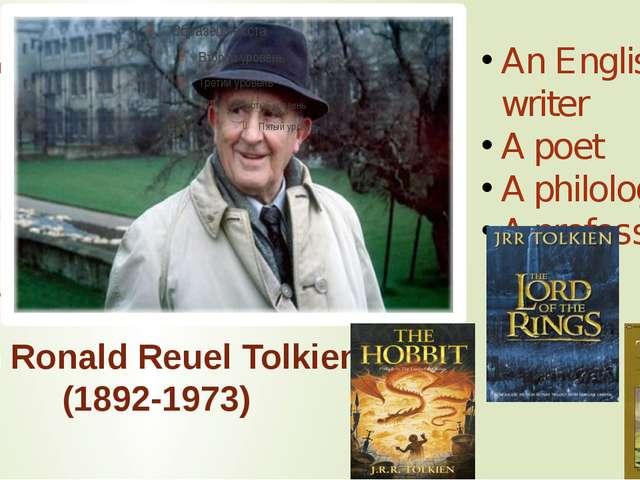 John Ronald Reuel Tolkien (1892-1973) An English writer A poet A philologist...