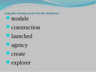 Drag the missing words into the sentences module construction launched agency