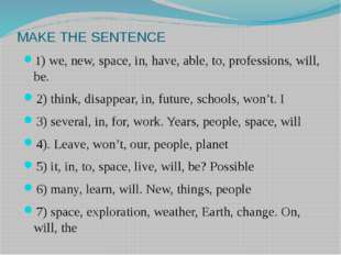 MAKE THE SENTENCE 1) we, new, space, in, have, able, to, professions, will, b
