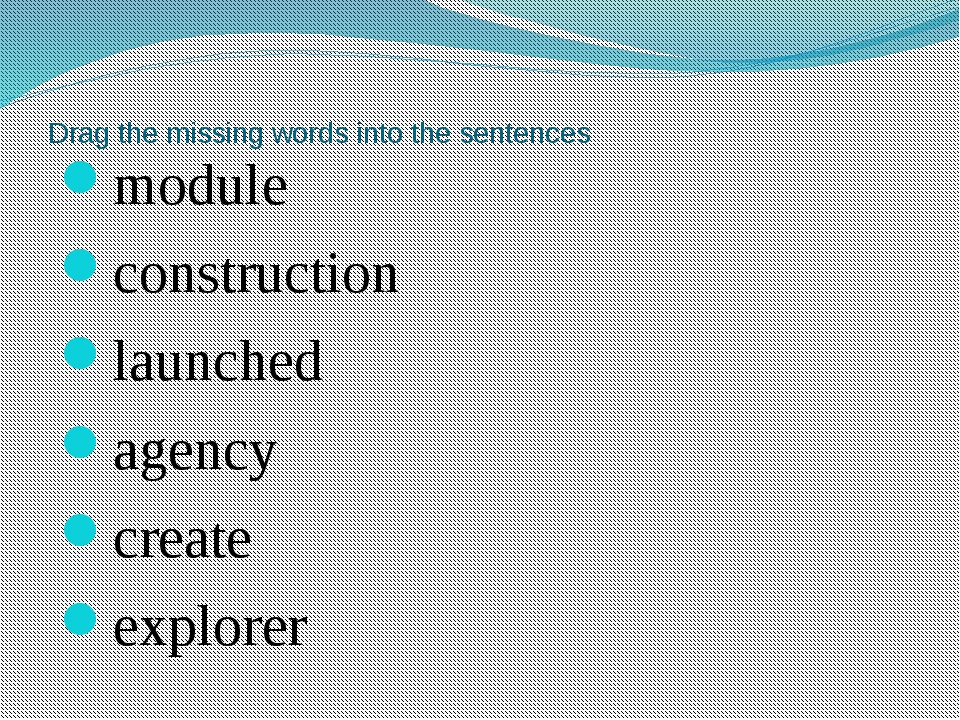 Drag the missing words into the sentences module construction launched agency...