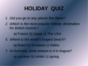 HOLIDAY QUIZ Did you go to any places like these? Which is the most popular h