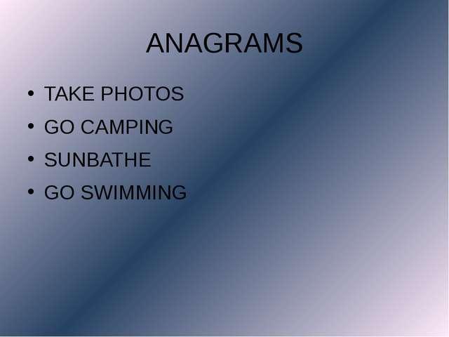 ANAGRAMS TAKE PHOTOS GO CAMPING SUNBATHE GO SWIMMING