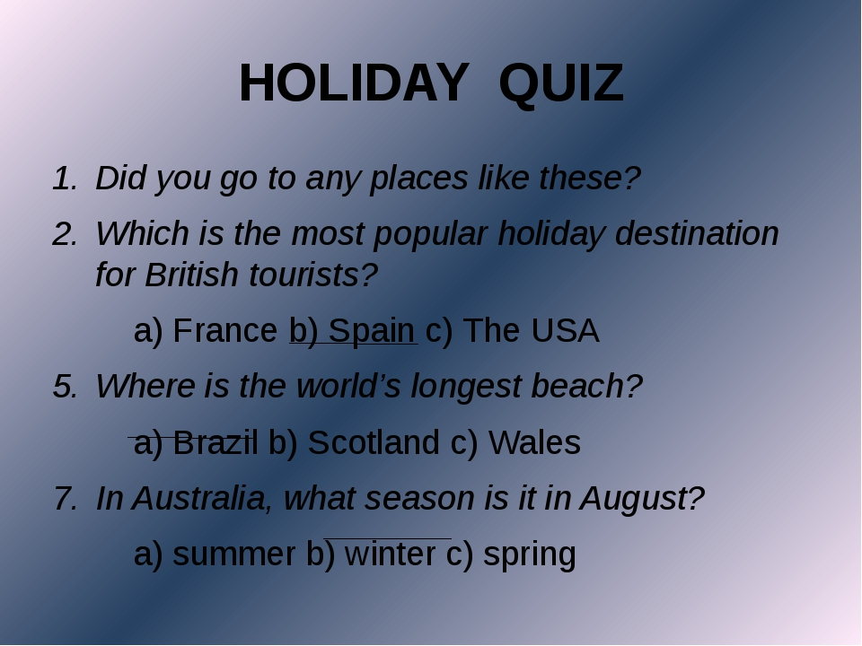 HOLIDAY QUIZ Did you go to any places like these? Which is the most popular h...