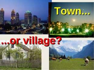 Town... ...or village?
