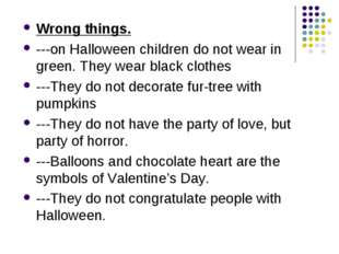 Wrong things. ---on Halloween children do not wear in green. They wear black