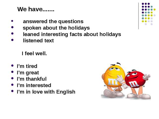 We have....... answered the questions spoken about the holidays leaned inter...