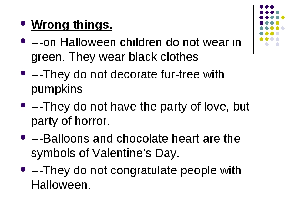 Wrong things. ---on Halloween children do not wear in green. They wear black...