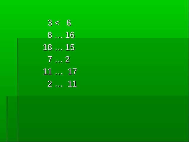3 < 6 8 … 16 18 … 15 7 … 2 11 … 17 2 … 11