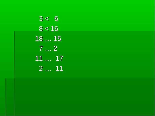 3 < 6 8 < 16 18 … 15 7 … 2 11 … 17 2 … 11
