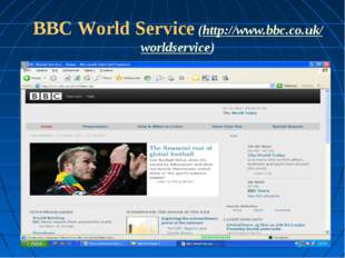 BBC World Service (http://www.bbc.co.uk/worldservice)