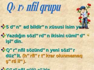 5 dənə ad bildirən xüsusi isim yazın. Yazdığın sözlərdən ikisini cümlədə işl
