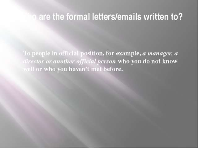 Who are the formal letters/emails written to? To people in official position,...