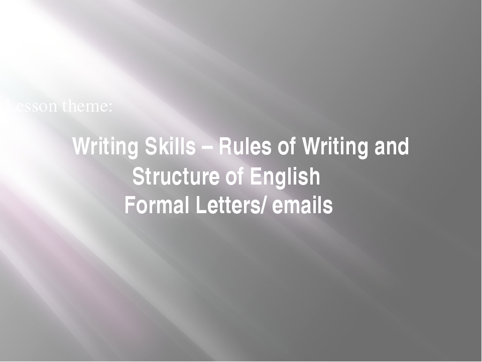 Lesson theme: 	Writing Skills – Rules of Writing and Structure of English...