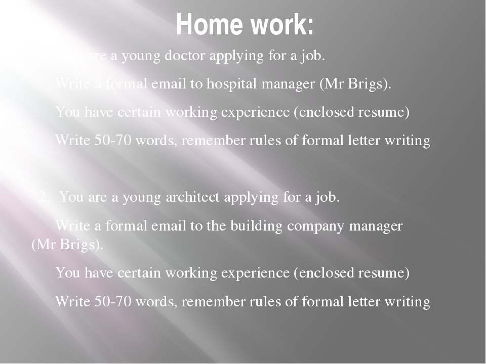 Home work: 1. You are a young doctor applying for a job. 	Write a formal emai...