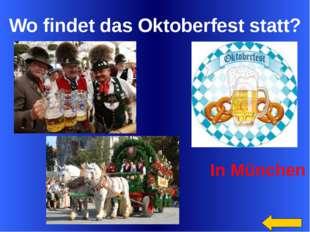 Wo findet das Oktoberfest statt? In München Welcome to Power Jeopardy © Don L