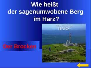 Wie heißt der sagenumwobene Berg im Harz? Der Brocken Welcome to Power Jeopar