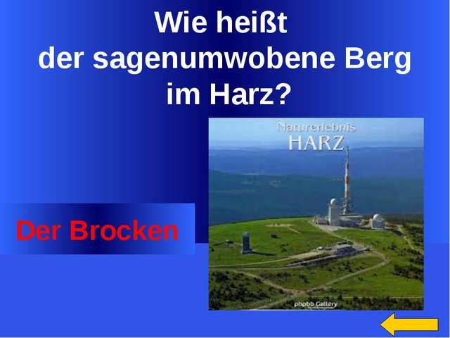 Wie heißt der sagenumwobene Berg im Harz? Der Brocken Welcome to Power Jeopar...