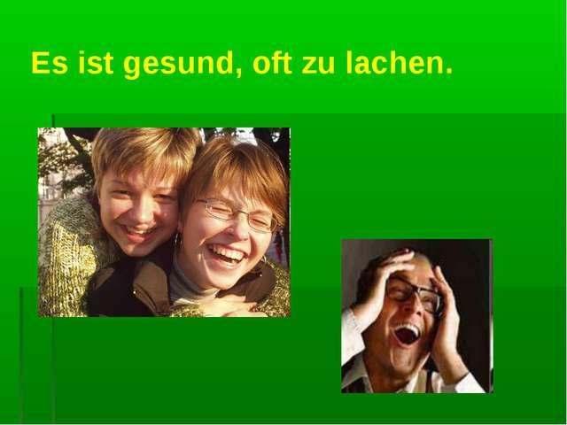 Es ist gesund, oft zu lachen.