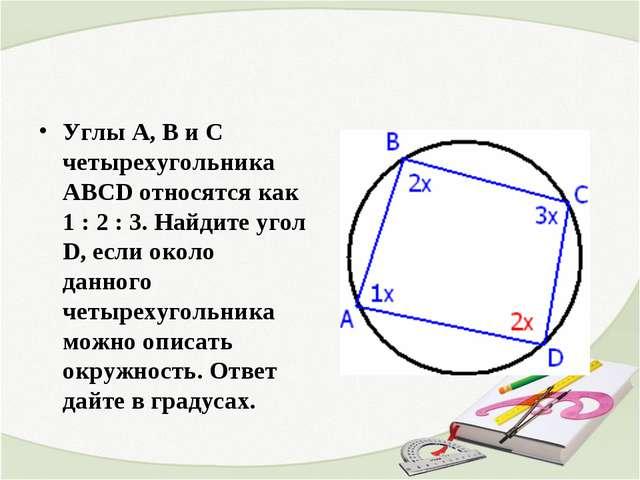 Углы А, В и С четырехугольника ABCD относятся как 1 : 2 : 3. Найдите угол D,...