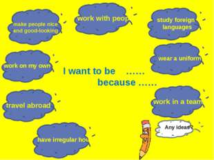 I want to be …… because …… work with people travel abroad make people nice an