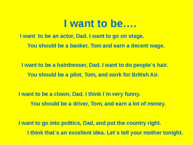 I want to be…. I want to be an actor, Dad. I want to go on stage. You should...